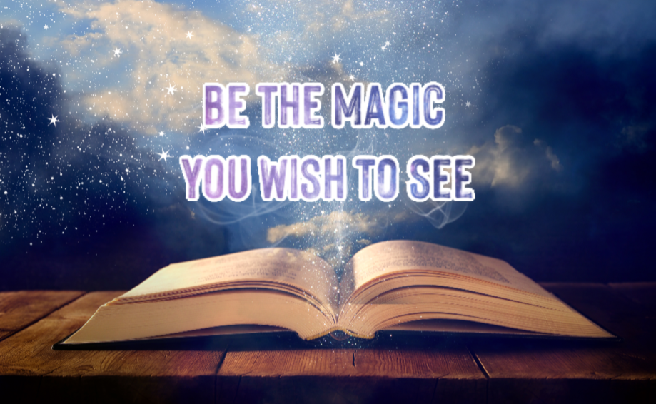 Be the Magic You Wish To See
