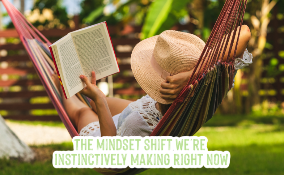 The Mindset Shift We're Instinctively Making Right Now