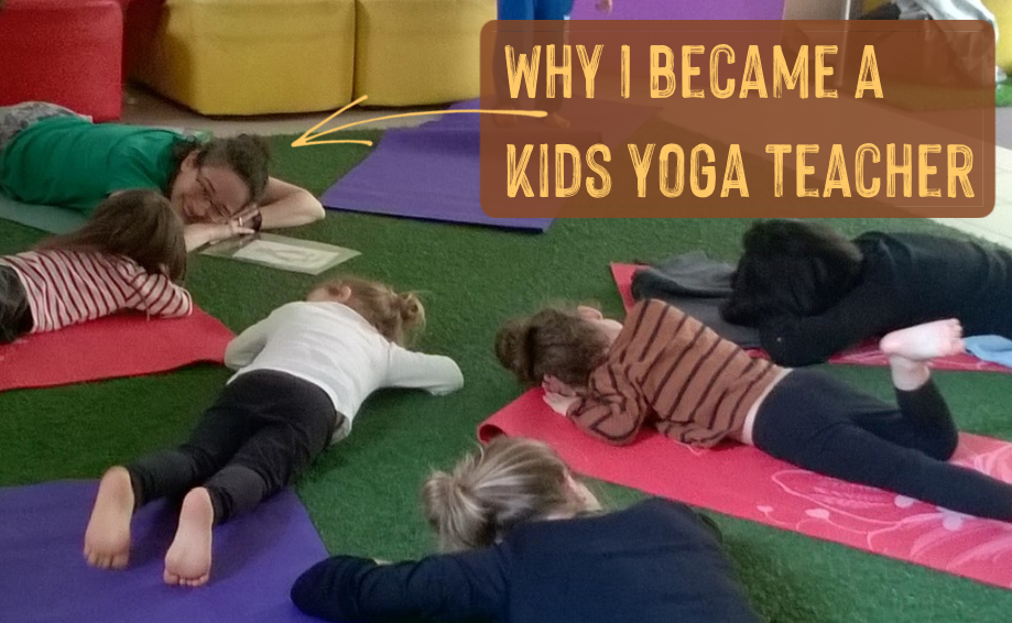 Why I became a Kids Yoga Teacher